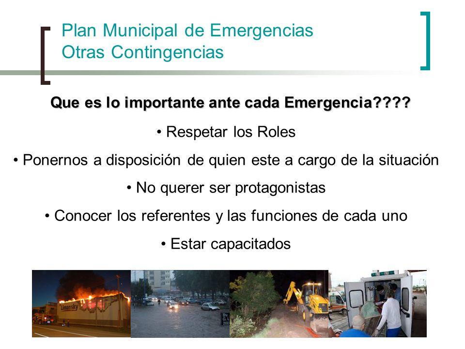 Plan Municipal de Emergencias Otras Contingencias Que es lo importante ante cada Emergencia???? Respetar los Roles Ponernos a disposición de quien est