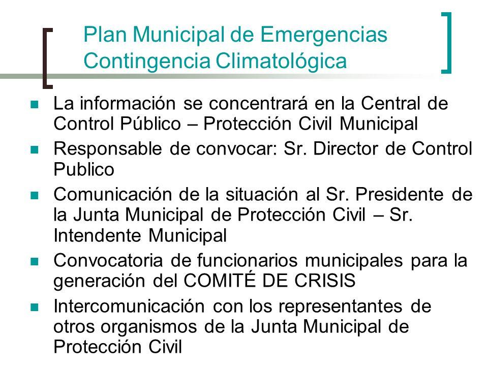 Plan Municipal de Emergencias Contingencia Climatológica La información se concentrará en la Central de Control Público – Protección Civil Municipal R