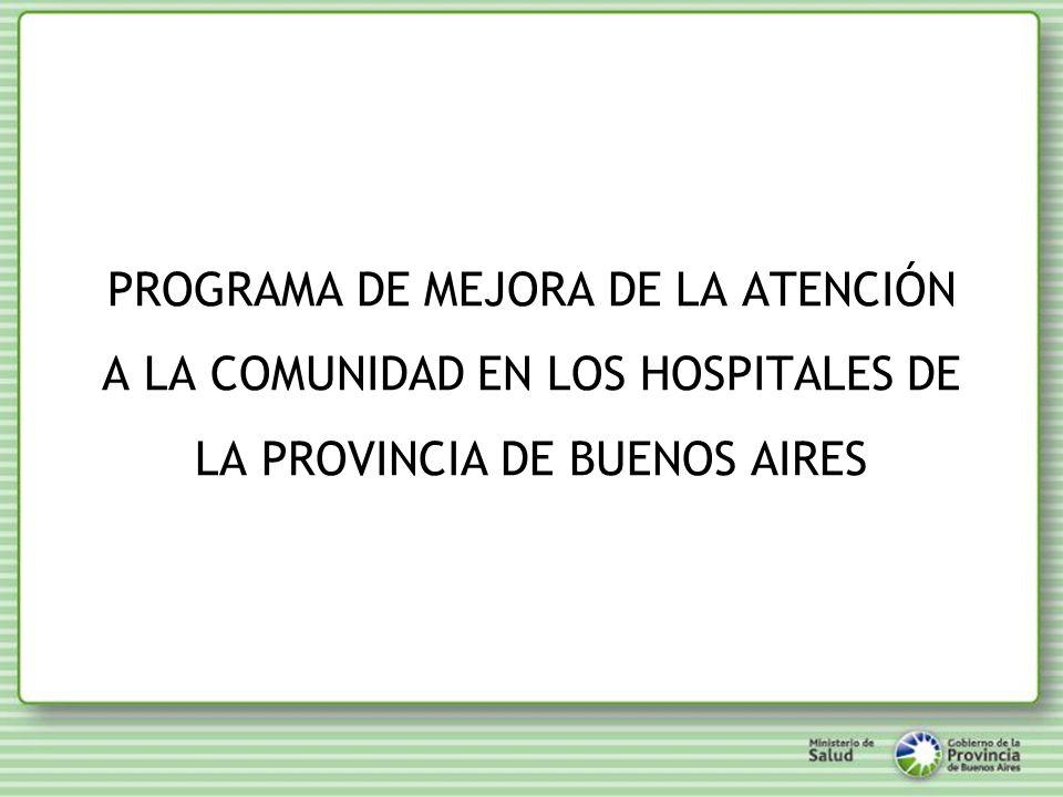 PROGRAMA DE MEJORA DE LA ATENCIÓN A LA COMUNIDAD EN LOS HOSPITALES DE LA PROVINCIA DE BUENOS AIRES