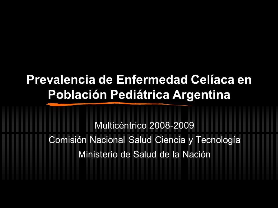 Prevalencia de Enfermedad Celíaca en Población Pediátrica Argentina Multicéntrico 2008-2009 Comisión Nacional Salud Ciencia y Tecnología Ministerio de Salud de la Nación