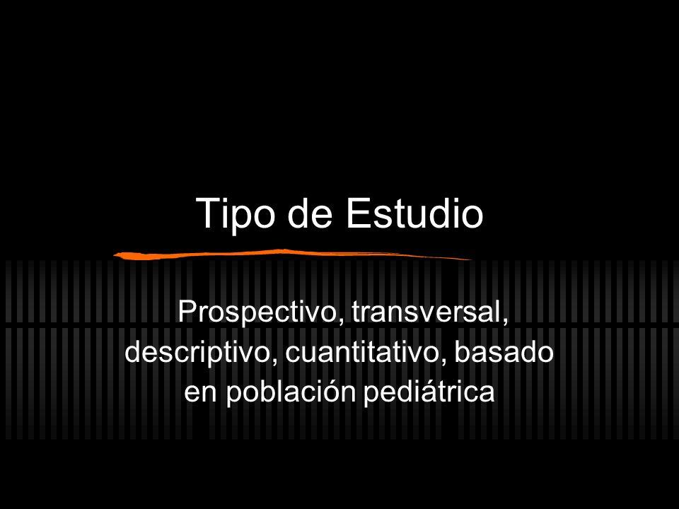 Tipo de Estudio Prospectivo, transversal, descriptivo, cuantitativo, basado en población pediátrica