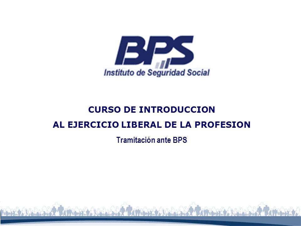 CURSO DE INTRODUCCION AL EJERCICIO LIBERAL DE LA PROFESION Tramitación ante BPS