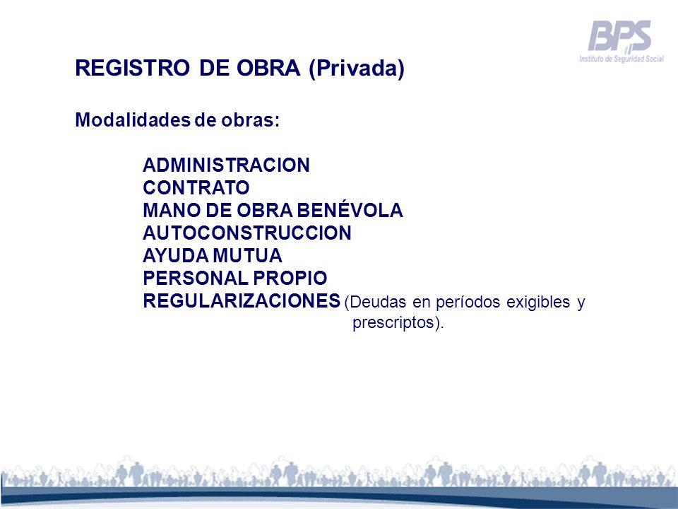 REGISTRO DE OBRA (Privada) Modalidades de obras: ADMINISTRACION CONTRATO MANO DE OBRA BENÉVOLA AUTOCONSTRUCCION AYUDA MUTUA PERSONAL PROPIO REGULARIZA