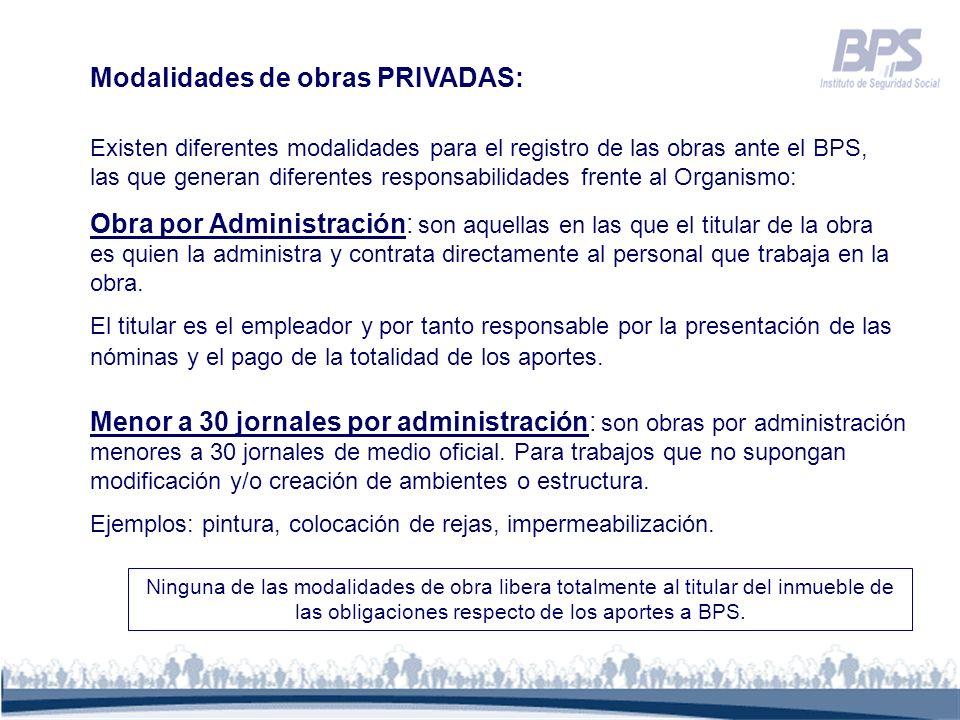 Modalidades de obras PRIVADAS: Existen diferentes modalidades para el registro de las obras ante el BPS, las que generan diferentes responsabilidades