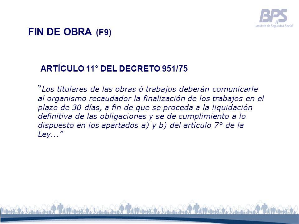 FIN DE OBRA (F9) ARTÍCULO 11° DEL DECRETO 951/75 Los titulares de las obras ó trabajos deberán comunicarle al organismo recaudador la finalización de