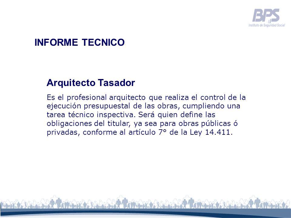 INFORME TECNICO Arquitecto Tasador Es el profesional arquitecto que realiza el control de la ejecución presupuestal de las obras, cumpliendo una tarea