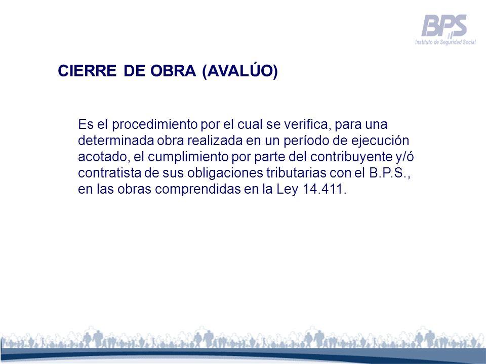 CIERRE DE OBRA (AVALÚO) Es el procedimiento por el cual se verifica, para una determinada obra realizada en un período de ejecución acotado, el cumpli