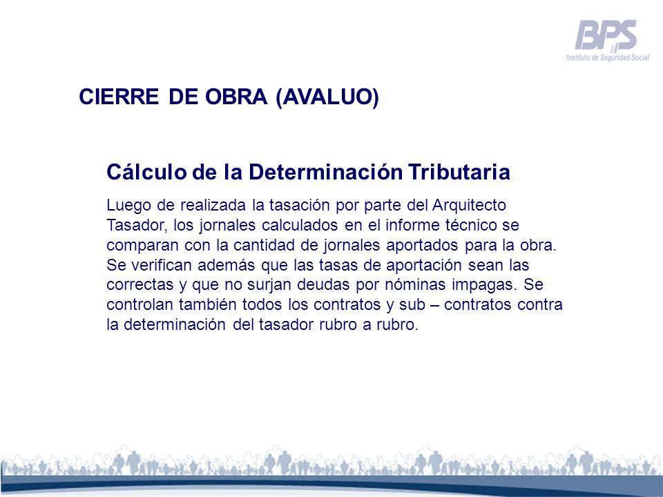 CIERRE DE OBRA (AVALUO) Cálculo de la Determinación Tributaria Luego de realizada la tasación por parte del Arquitecto Tasador, los jornales calculado