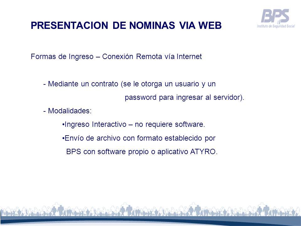 PRESENTACION DE NOMINAS VIA WEB Formas de Ingreso – Conexión Remota vía Internet - Mediante un contrato (se le otorga un usuario y un password para in