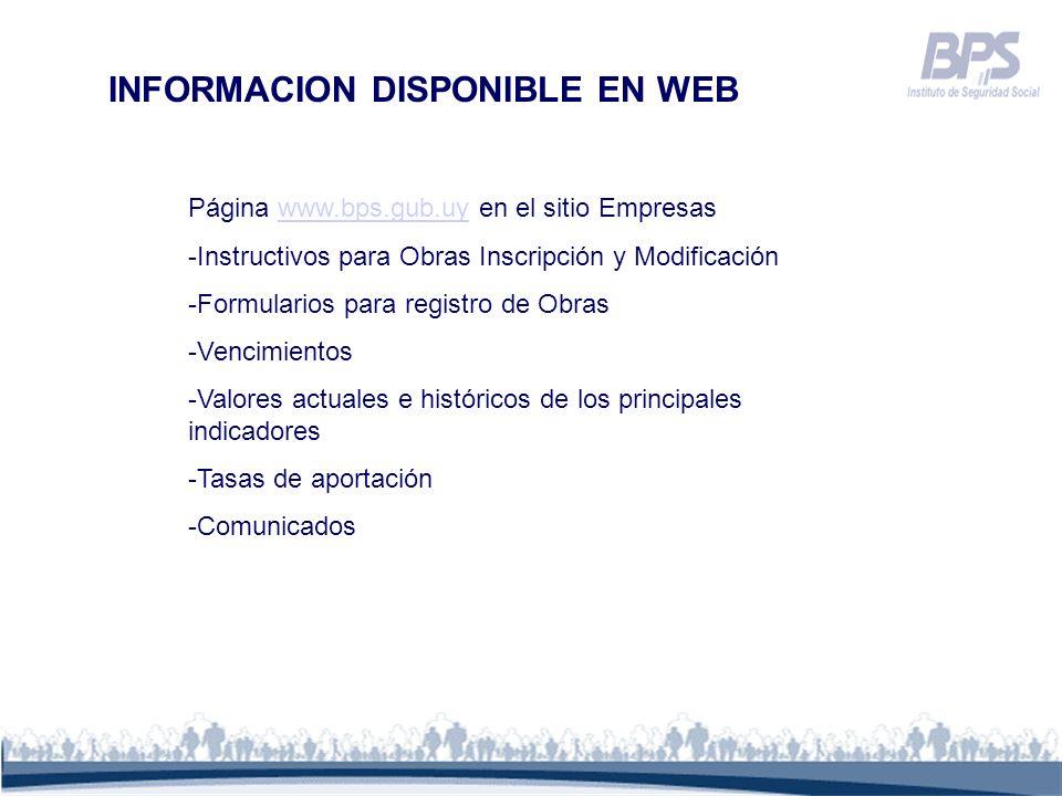 INFORMACION DISPONIBLE EN WEB Página www.bps.gub.uy en el sitio Empresaswww.bps.gub.uy -Instructivos para Obras Inscripción y Modificación -Formulario