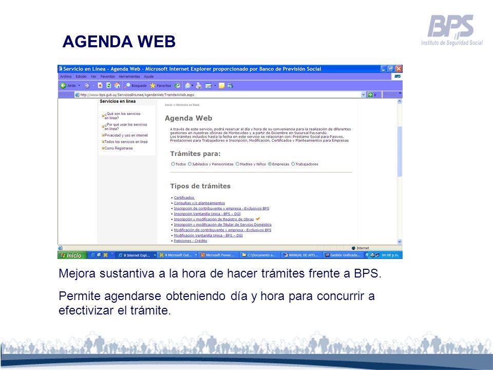 AGENDA WEB Mejora sustantiva a la hora de hacer trámites frente a BPS. Permite agendarse obteniendo día y hora para concurrir a efectivizar el trámite