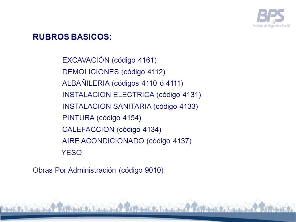 RUBROS BASICOS: EXCAVACIÓN (código 4161) DEMOLICIONES (código 4112) ALBAÑILERIA (códigos 4110 ó 4111) INSTALACION ELECTRICA (código 4131) INSTALACION