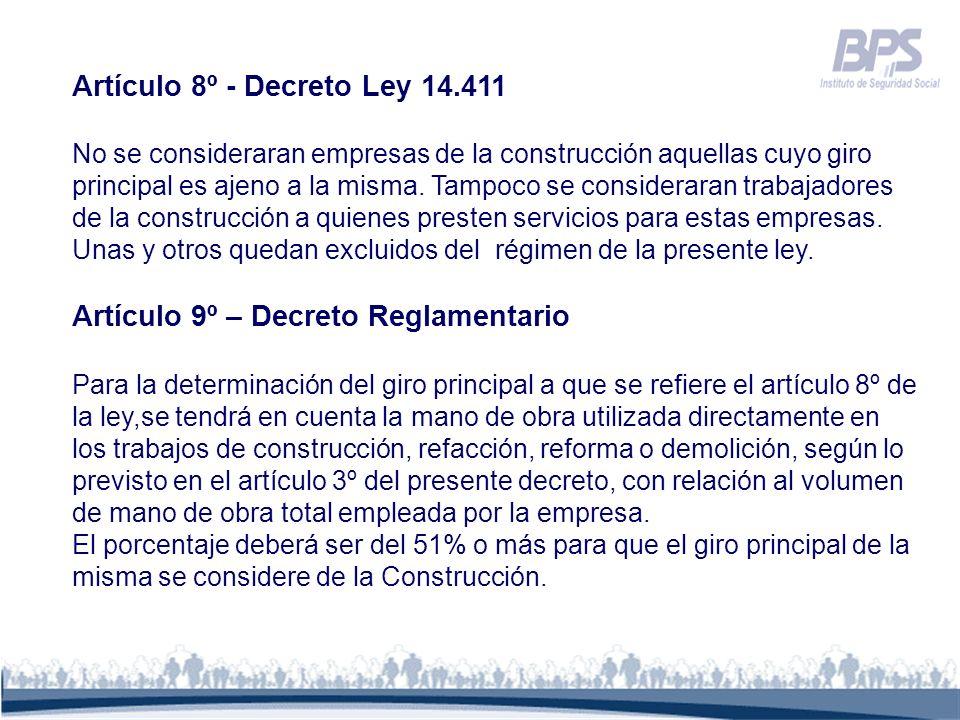 Artículo 8º - Decreto Ley 14.411 No se consideraran empresas de la construcción aquellas cuyo giro principal es ajeno a la misma. Tampoco se considera