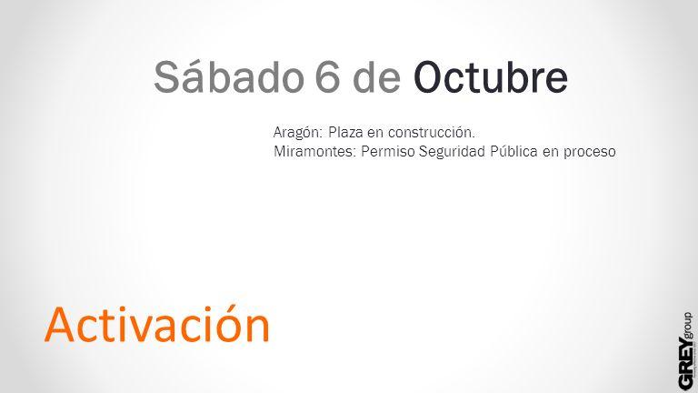 Sábado 6 de Octubre Activación Aragón: Plaza en construcción. Miramontes: Permiso Seguridad Pública en proceso