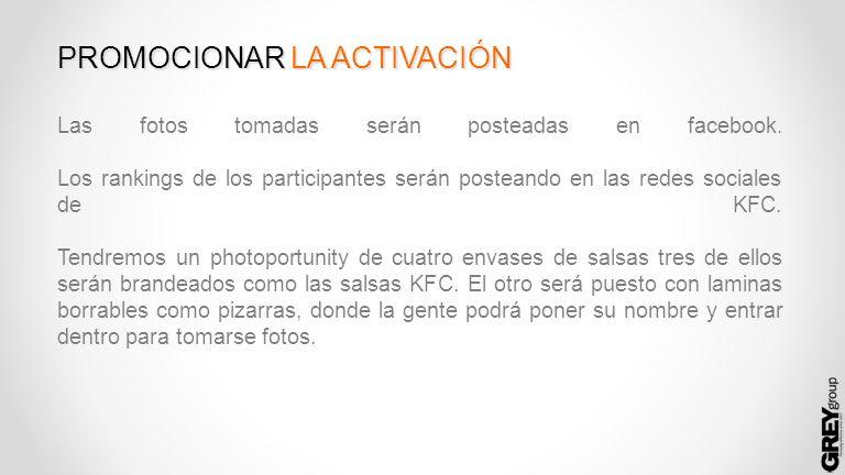 PROMOCIONAR LA ACTIVACIÓN Las fotos tomadas serán posteadas en facebook. Los rankings de los participantes serán posteando en las redes sociales de KF