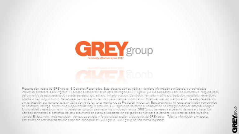 Presentación inédita de GREYgroup. ® Derechos Reservados. Esta presentación es inédita y contiene información confidencial cuya propiedad intelectual