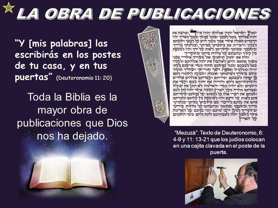 Y [mis palabras] las escribirás en los postes de tu casa, y en tus puertas (Deutoronomio 11: 20) Toda la Biblia es la mayor obra de publicaciones que