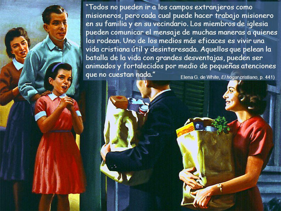 Todos no pueden ir a los campos extranjeros como misioneros, pero cada cual puede hacer trabajo misionero en su familia y en su vecindario. Los miembr