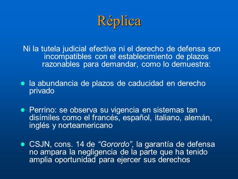 Réplica Ni la tutela judicial efectiva ni el derecho de defensa son incompatibles con el establecimiento de plazos razonables para demandar, como lo d