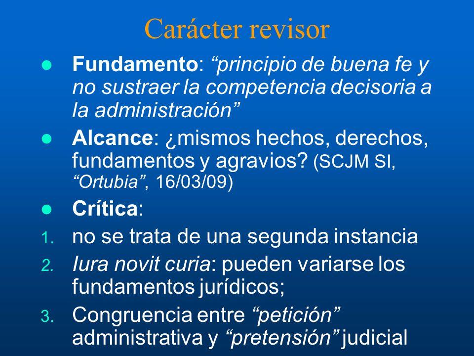 Carácter revisor Fundamento: principio de buena fe y no sustraer la competencia decisoria a la administración Alcance: ¿mismos hechos, derechos, fundamentos y agravios.