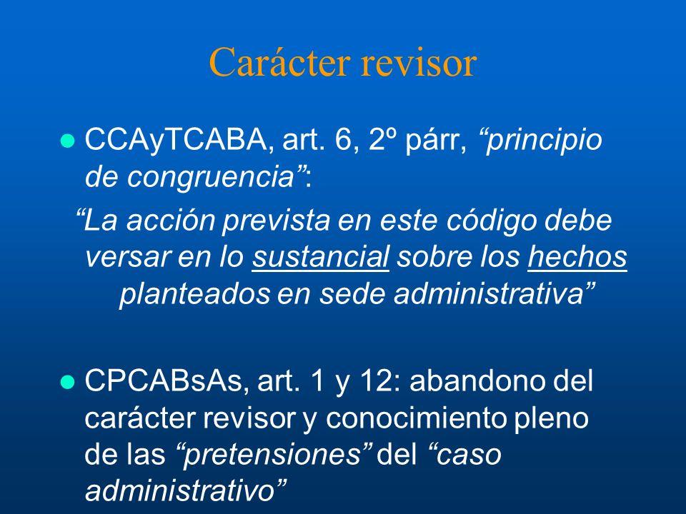 Carácter revisor CCAyTCABA, art. 6, 2º párr, principio de congruencia: La acción prevista en este código debe versar en lo sustancial sobre los hechos