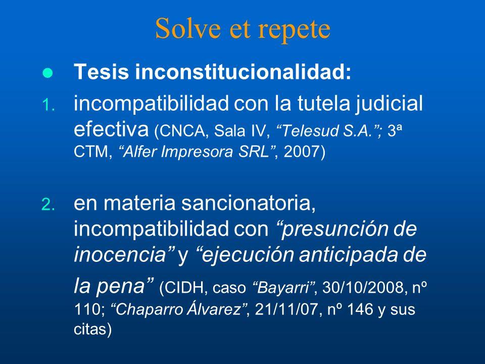 Solve et repete Tesis inconstitucionalidad: 1. incompatibilidad con la tutela judicial efectiva (CNCA, Sala IV, Telesud S.A.; 3ª CTM, Alfer Impresora