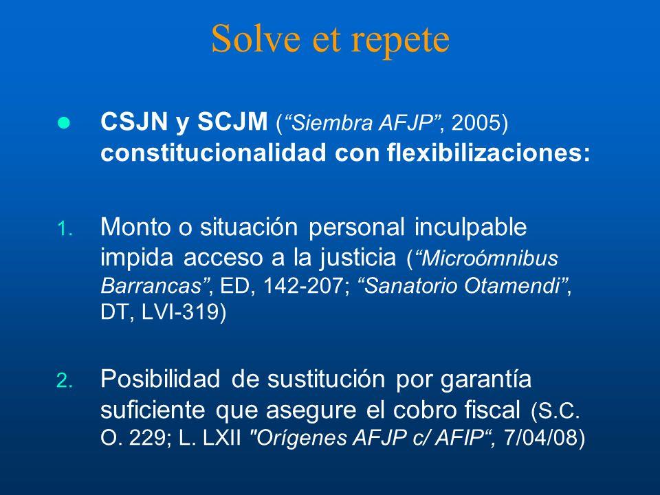 Solve et repete CSJN y SCJM (Siembra AFJP, 2005) constitucionalidad con flexibilizaciones: 1. Monto o situación personal inculpable impida acceso a la