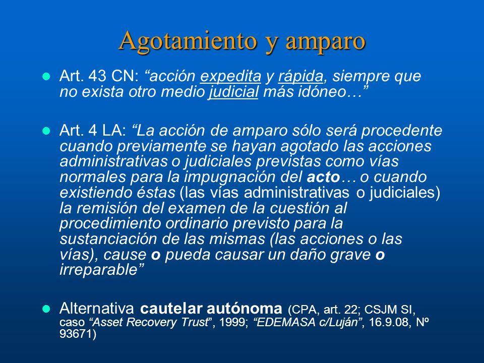 Agotamiento y amparo Art. 43 CN: acción expedita y rápida, siempre que no exista otro medio judicial más idóneo… Art. 4 LA: La acción de amparo sólo s