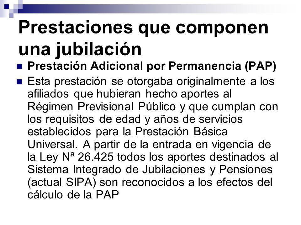 Prestaciones que componen una jubilación Prestación Adicional por Permanencia (PAP) Esta prestación se otorgaba originalmente a los afiliados que hubi