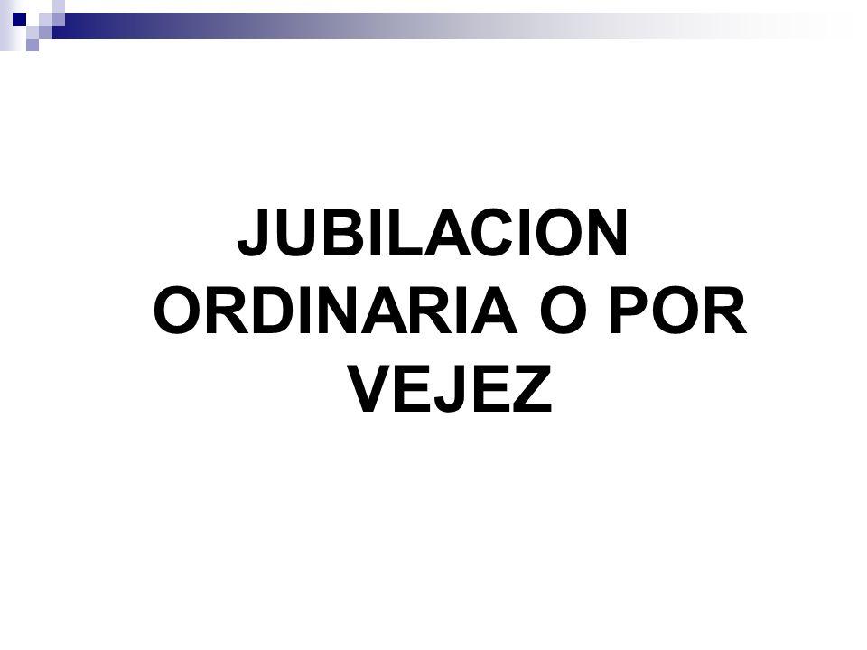 JUBILACION ORDINARIA O POR VEJEZ