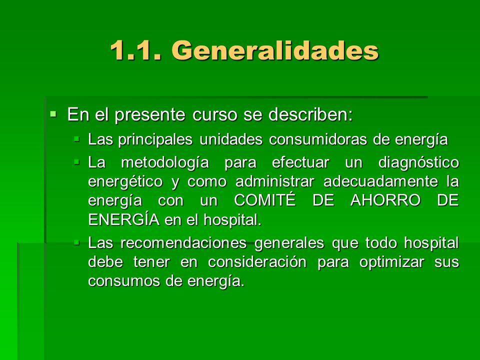 1.1. Generalidades En el presente curso se describen: En el presente curso se describen: Las principales unidades consumidoras de energía Las principa