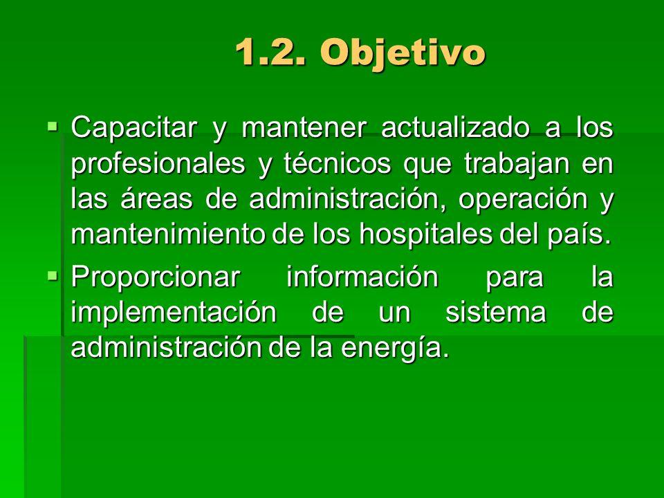 1.2. Objetivo Capacitar y mantener actualizado a los profesionales y técnicos que trabajan en las áreas de administración, operación y mantenimiento d