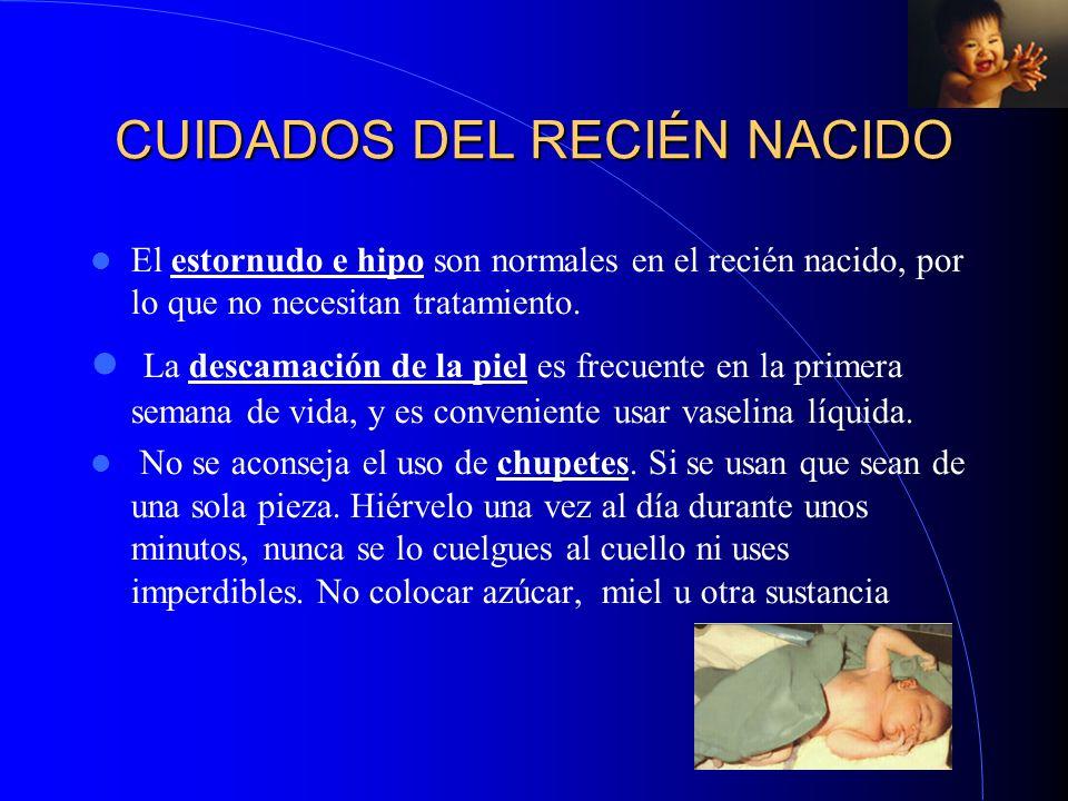 CUIDADOS DEL RECIÉN NACIDO El estornudo e hipo son normales en el recién nacido, por lo que no necesitan tratamiento. La descamación de la piel es fre