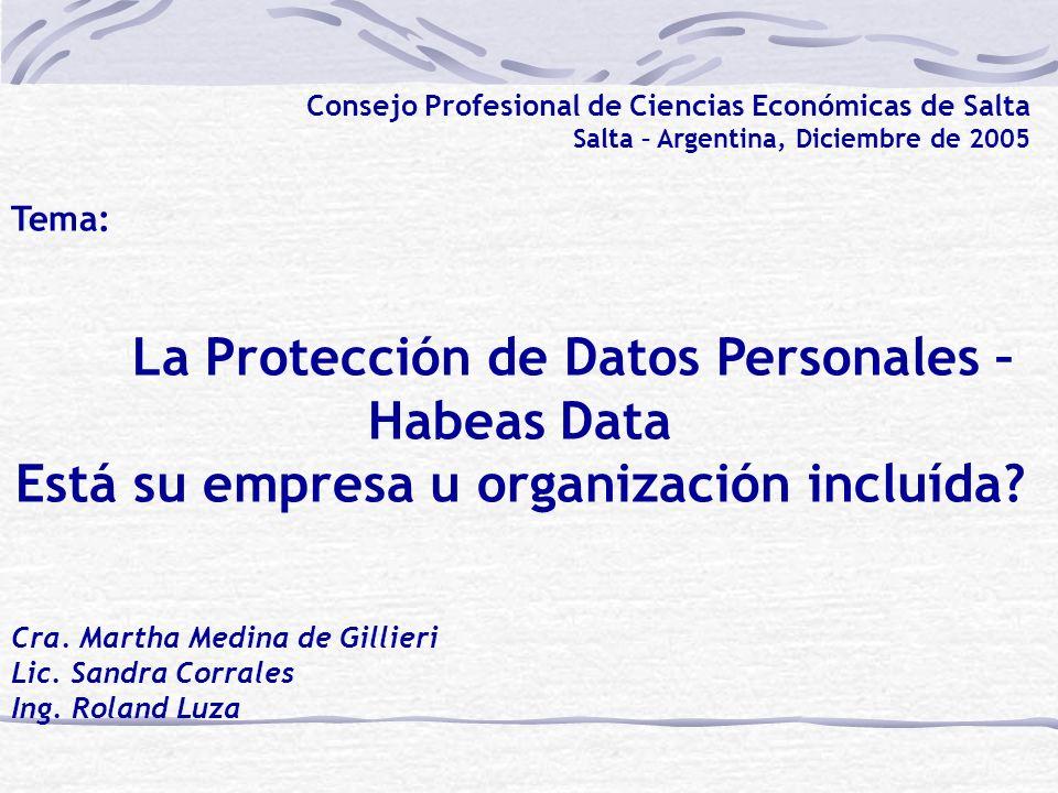 Consejo Profesional de Ciencias Económicas de Salta Salta – Argentina, Diciembre de 2005 Tema: La Protección de Datos Personales – Habeas Data Está su empresa u organización incluída.