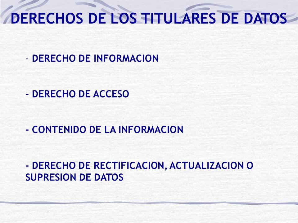 DERECHOS DE LOS TITULARES DE DATOS - DERECHO DE INFORMACION - DERECHO DE ACCESO - CONTENIDO DE LA INFORMACION - DERECHO DE RECTIFICACION, ACTUALIZACION O SUPRESION DE DATOS