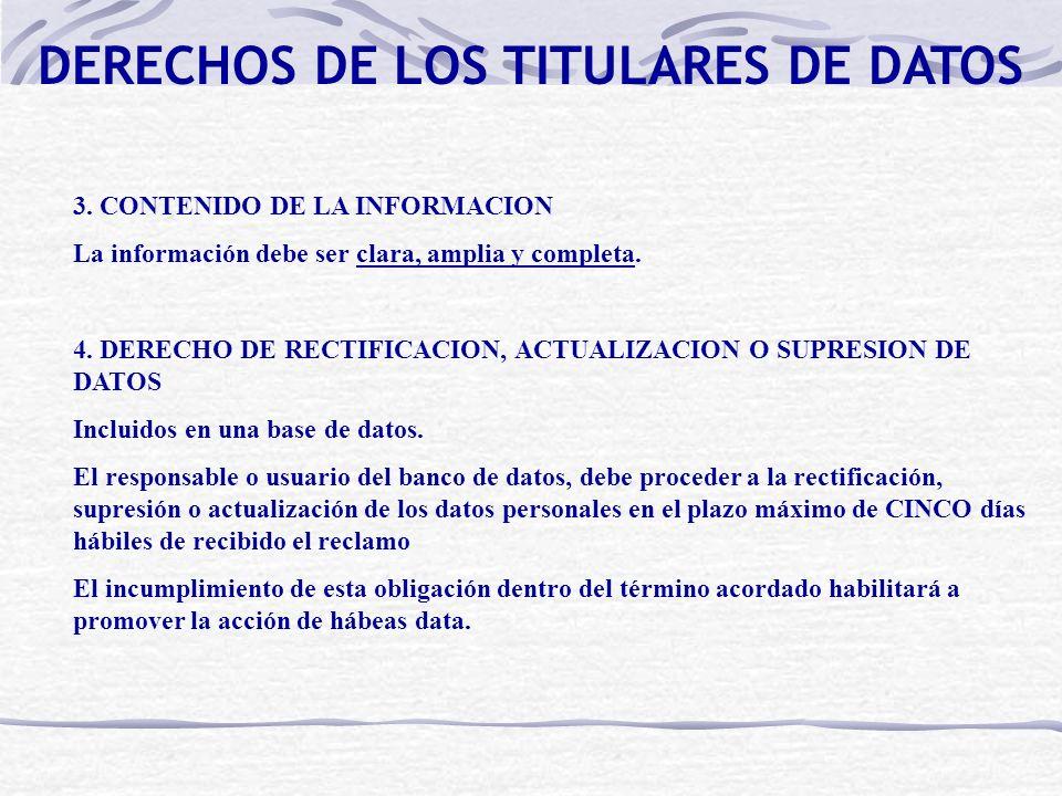 DERECHOS DE LOS TITULARES DE DATOS 3. CONTENIDO DE LA INFORMACION La información debe ser clara, amplia y completa. 4. DERECHO DE RECTIFICACION, ACTUA