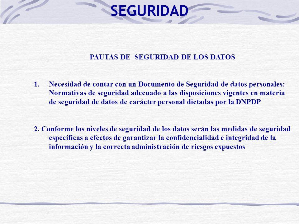 PAUTAS DE SEGURIDAD DE LOS DATOS 1.Necesidad de contar con un Documento de Seguridad de datos personales: Normativas de seguridad adecuado a las disposiciones vigentes en materia de seguridad de datos de carácter personal dictadas por la DNPDP 2.