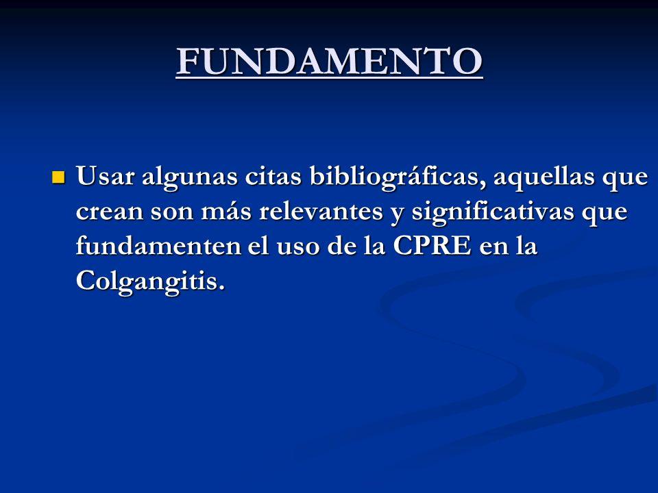 FUNDAMENTO Usar algunas citas bibliográficas, aquellas que crean son más relevantes y significativas que fundamenten el uso de la CPRE en la Colgangit
