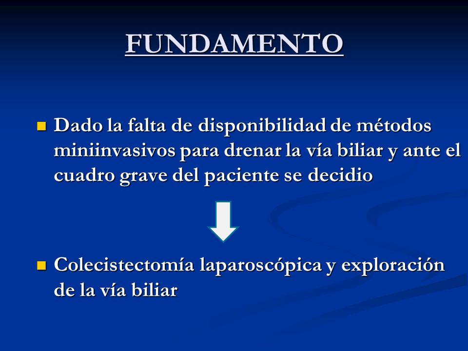 FUNDAMENTO Dado la falta de disponibilidad de métodos miniinvasivos para drenar la vía biliar y ante el cuadro grave del paciente se decidio Dado la f