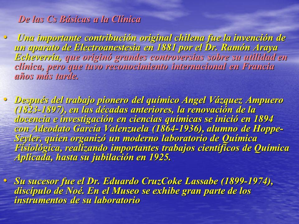 De las Cs Básicas a la Clínica Una importante contribución original chilena fue la invención de un aparato de Electroanestesia en 1881 por el Dr.