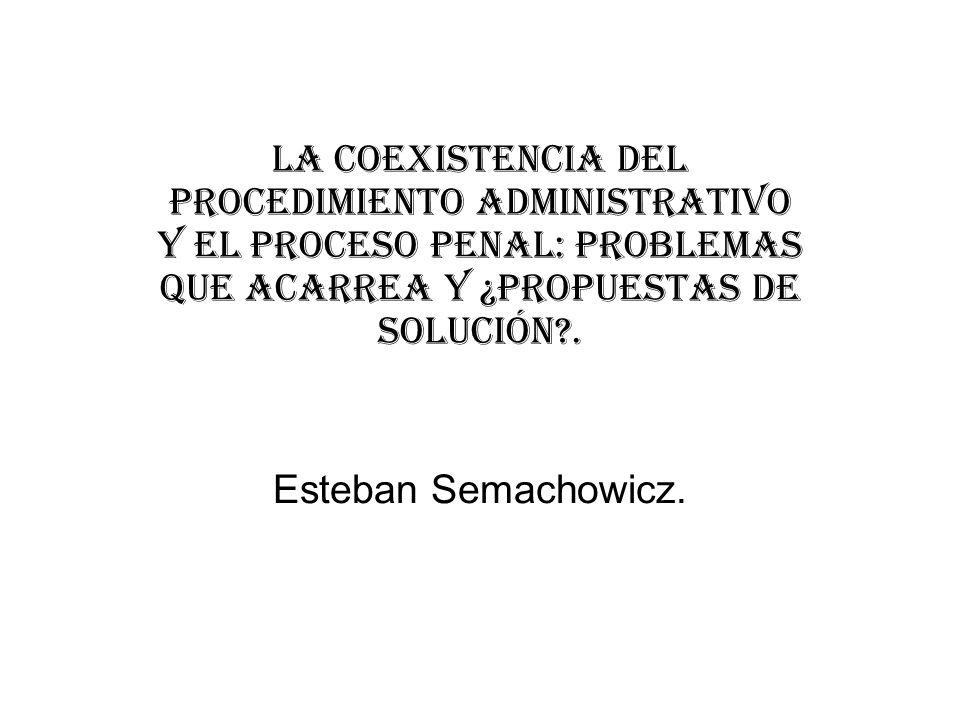 La coexistencia del procedimiento administrativo y el proceso penal: problemas que acarrea y ¿propuestas de solución?.