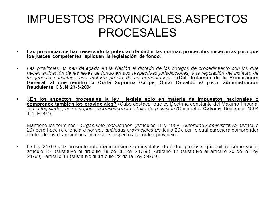 IMPUESTOS PROVINCIALES.ASPECTOS PROCESALES Las provincias se han reservado la potestad de dictar las normas procesales necesarias para que los jueces competentes apliquen la legislación de fondo.