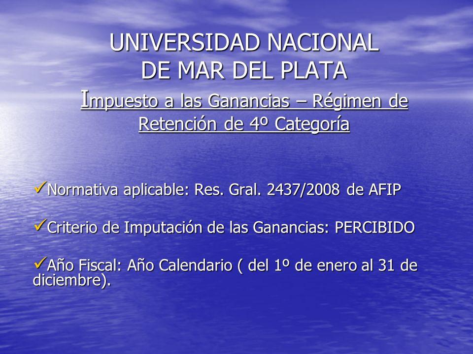 UNIVERSIDAD NACIONAL DE MAR DEL PLATA I mpuesto a las Ganancias – Régimen de Retención de 4º Categoría Normativa aplicable: Res.