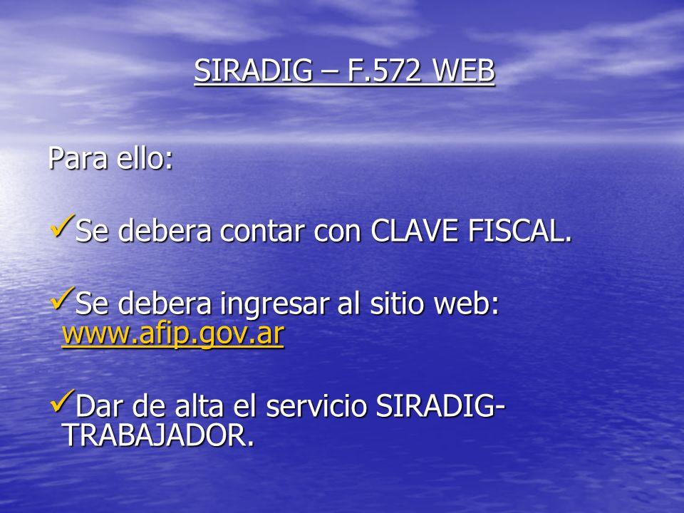 SIRADIG – F.572 WEB Para ello: Se debera contar con CLAVE FISCAL.