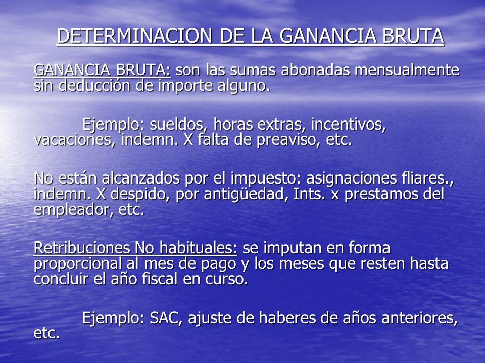 DETERMINACION DE LA GANANCIA BRUTA GANANCIA BRUTA: son las sumas abonadas mensualmente sin deducción de importe alguno.