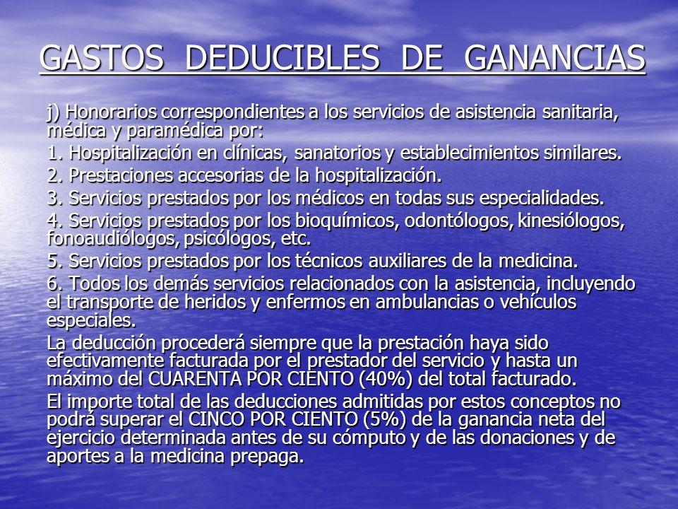 GASTOS DEDUCIBLES DE GANANCIAS j) Honorarios correspondientes a los servicios de asistencia sanitaria, médica y paramédica por: 1.