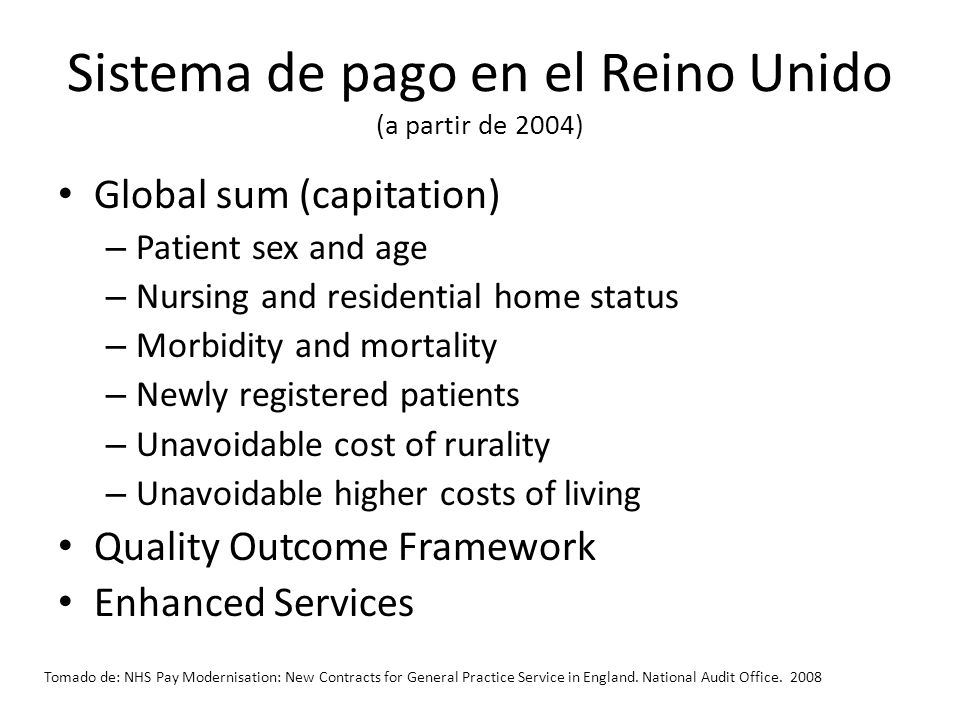 Sistema de pago en el Reino Unido (a partir de 2004) Global sum (capitation) – Patient sex and age – Nursing and residential home status – Morbidity a