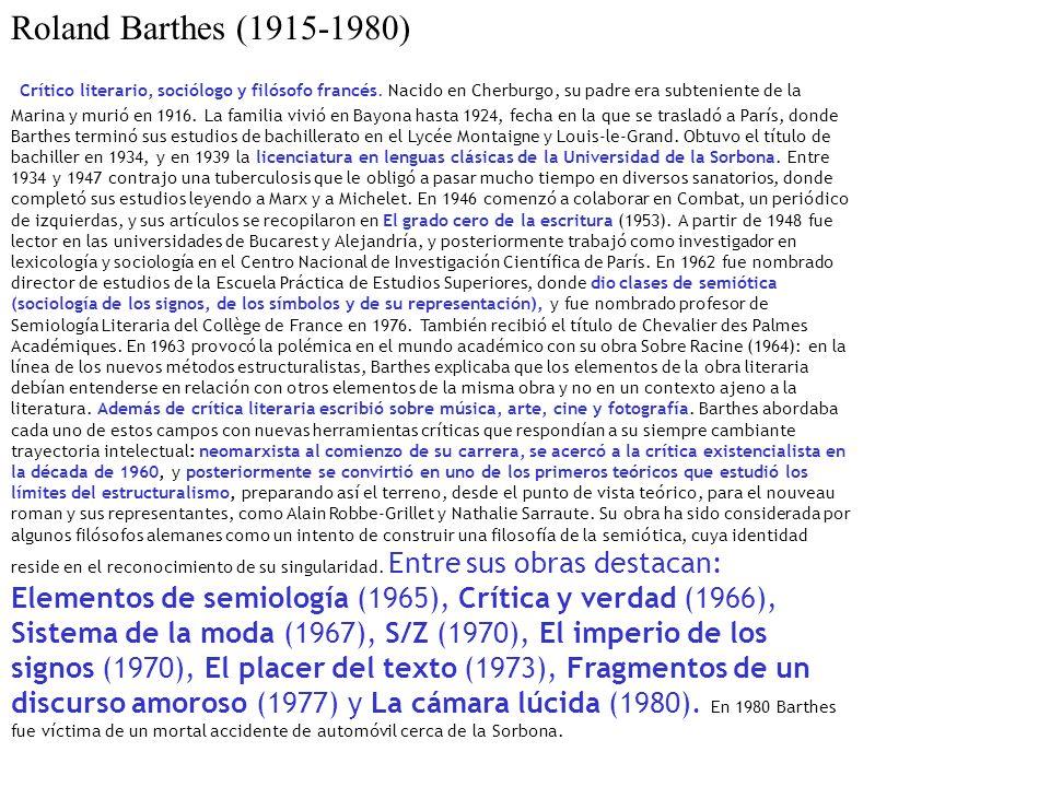 Roland Barthes (1915-1980) Crítico literario, sociólogo y filósofo francés. Nacido en Cherburgo, su padre era subteniente de la Marina y murió en 1916