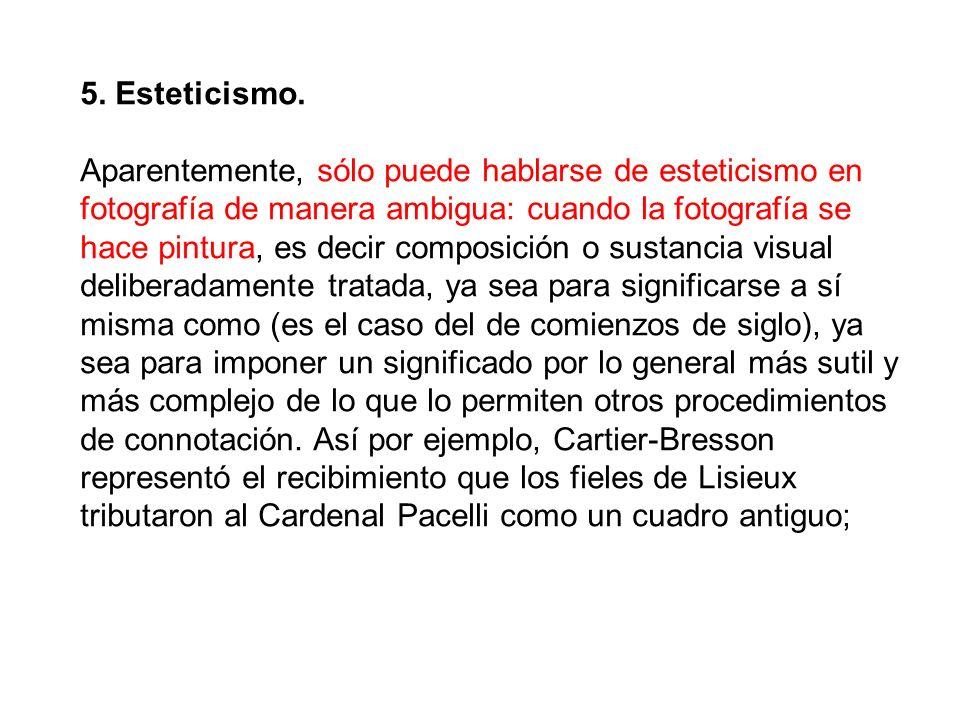 5. Esteticismo. Aparentemente, sólo puede hablarse de esteticismo en fotografía de manera ambigua: cuando la fotografía se hace pintura, es decir comp