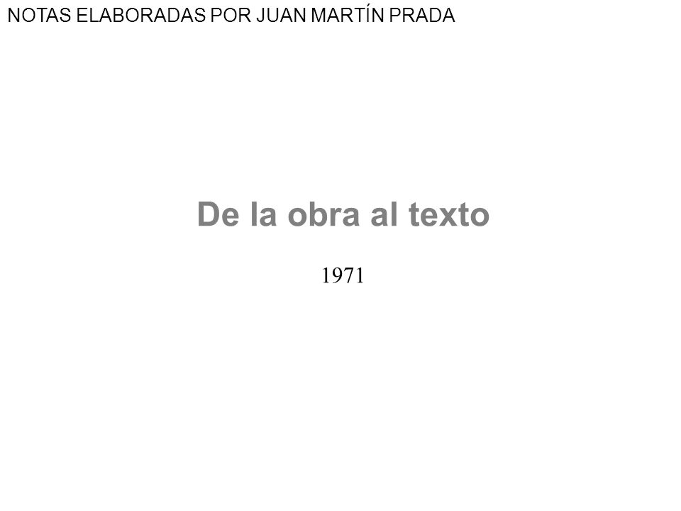 De la obra al texto 1971 NOTAS ELABORADAS POR JUAN MARTÍN PRADA